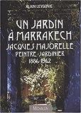 Un jardin à Marrakech Jacques Majorelle Peintre-Jardinier 1886-1962