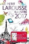 Le petit Larousse illustré 2017 par Larousse