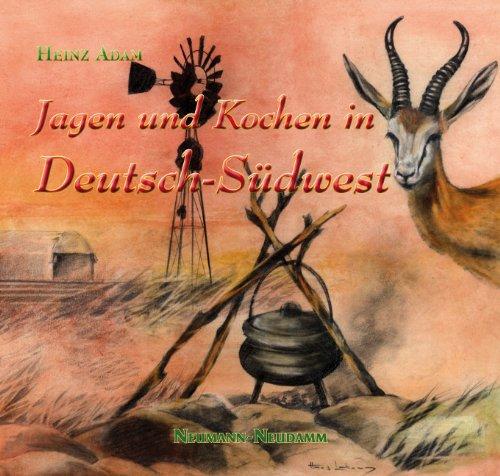 Jagen & Kochen in Deutsch-Südwest Gebundenes Buch – 20. November 2009 Heinz Adam Neumann-Neudamm Melsungen 3788812923 Länderküchen