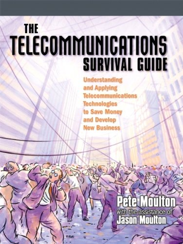 The Telecommunications Survival Guide: Understanding and Applying Telecommunications Technologies to Save Money and Deve