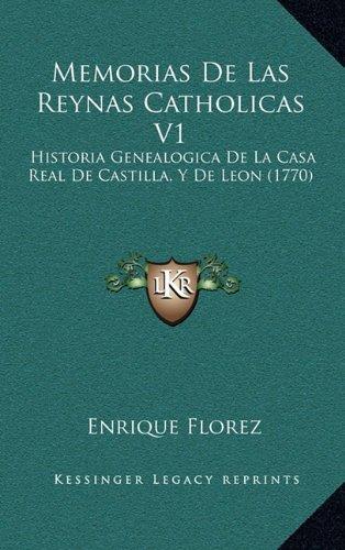 Download Memorias De Las Reynas Catholicas V1: Historia Genealogica De La Casa Real De Castilla, Y De Leon (1770) (Spanish Edition) ebook