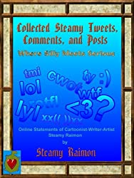 Steamy Tweets, Comments, and Posts; Where Silly Meets Serious; Online Statements of Cartoonist-Writer-Artist Steamy Raimon