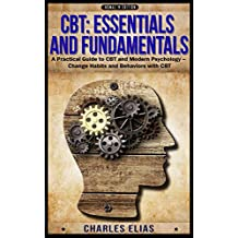CBT: Cognitive Behavioral Therapy: Cognitive Behavioral Therapy & Hypnotherapy - A Practical Guide to CBT and Modern Psychology – Change Habits and Behaviors ... Hypnosis, Mindfulness, CBT Book 1)