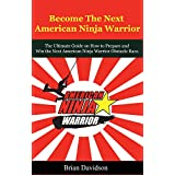 Become the next American Ninja Warrior: The Ultimate Guide on How to Prepare and Win the next American Ninja Warrior Obstacle Race (Fitness, Health, Bodybuilding, ... Parkour, Strength and Conditioning)