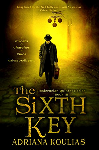 Book: The Sixth Key (Rosicrucian Quartet) by Adriana Koulias