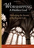 Worshipping a Hidden God: Unlocking the Secrets of the Interior Life