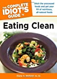 img - for The Complete Idiot's Guide to Eating Clean (Complete Idiot's Guides (Lifestyle Paperback)) by M.S., R.D., Diane A. Welland (2009-12-01) book / textbook / text book