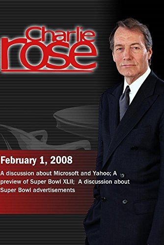 Charlie Rose   Microsoft And Yahoo   A Preview Of Super Bowl Xlii   Super Bowl Ads February 1  2008