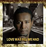 Love Was All We Had