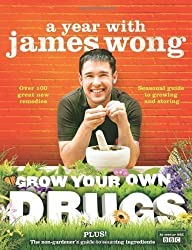 Grow Your Own Drugs: A Year With James Wong by Wong, James (2010)