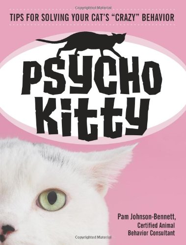 Read Online Psycho Kitty: Tips for Solving Your Cat's Crazy Behavior ebook