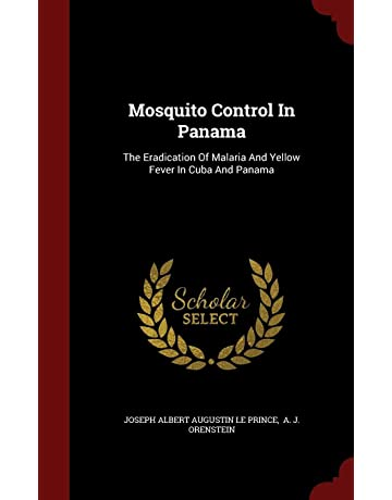 Mosquito Control In Panama: The Eradication Of Malaria And Yellow Fever In Cuba And Panama