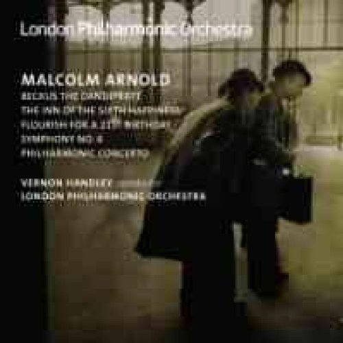Arnold: Beckus the Dandipratt; The Inn of the Sixth Happiness; Flouish for a 21st Birthday; Symphony No. 6; Philharmonic Concerto