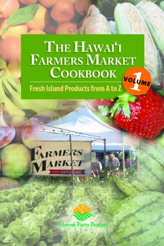 The Hawaii Farmers Market Cookbook - Vol. 1: Fresh Island Products from A to Z