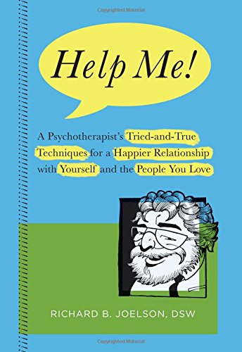 Help Me   A Psychotherapists Tried And True Techniques For A Happier Relationship With Yourself And The People You Love