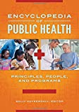 Encyclopedia of Public Health [2 volumes]: Principles, People, and Programs
