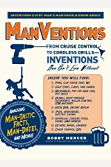 ManVentions: From Cruise Control to Cordless Drills - Inventions Men Can't Live Without Paperback