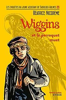 Wiggins et le perroquet muet : les enquêtes du jeune assistant de Sherlock Holmes