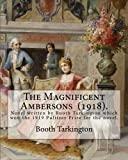 img - for The Magnificent Ambersons (1918). By: Booth Tarkington: The Magnificent Ambersons is a 1918 novel written by Booth Tarkington which won the 1919 Pulitzer Prize for the novel. book / textbook / text book