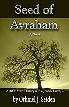 Seed of Avraham - The 4000 Year History of the Jewish Family - A novel by [Seiden, Othniel]