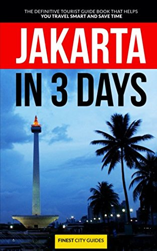 Jakarta in 3 Days: The Definitive Tourist Guide Book That Helps You Travel Smart and Save Time