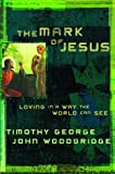 Mark of Jesus, Timothy George and John Woodbridge, 080248123X