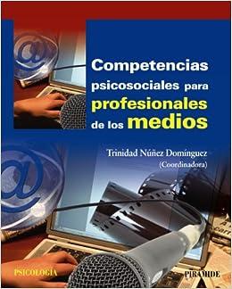 Competencias psicosociales para profesionales de los medios Psicología: Amazon.es: Trinidad Núñez Domínguez: Libros