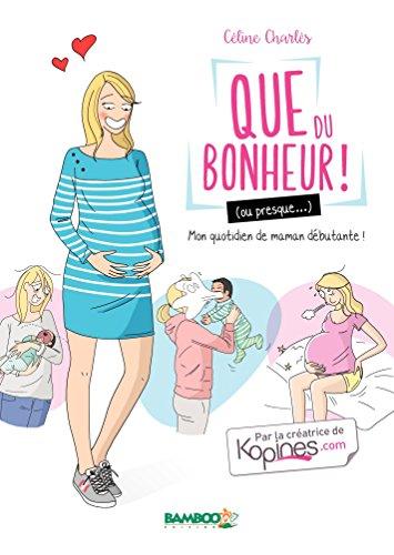 que du bonheur ou presque... - ma vie de maman débutante bamboo french edition