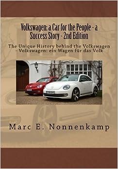Book Volkswagen: a Car for the People - a Success Story - 2nd Edition: Volkswagen: ein Wagen fuer das Volk - eine Geschichte des Erfolgs by Mr. Marc E. Nonnenkamp (2015-02-14)