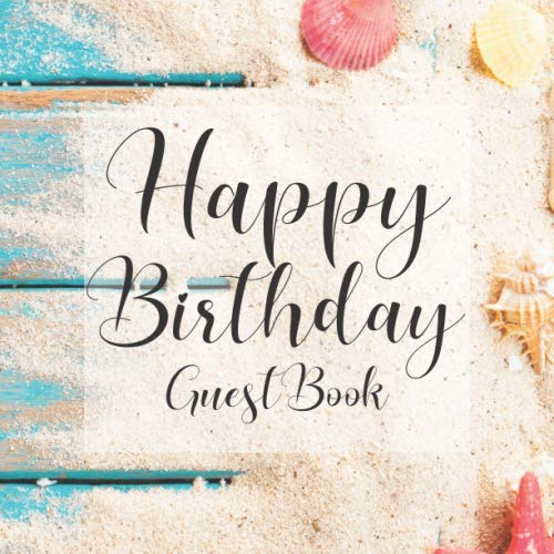 Happy Birthday Guest Book: Rustic Beach Sand Holiday - Signing Celebration Guest Book w/ Photo Space Gift Log-Party Event Reception Visitor Advice ... Memories-Unique Accessories Idea Scrapbook