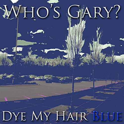 Dye My Hair Blue [Explicit]