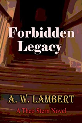 Forbidden Legacy (A Theo Stern Novel)