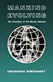 Mankind Evolving: The Evolution of the Human Species (The Silliman Memorial Lectures Series)