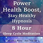 Power Health Boost, Stay Healthy Hypnosis: 8 Hour Sleep Cycle Meditation | Joel Thielke,Catherine Perry