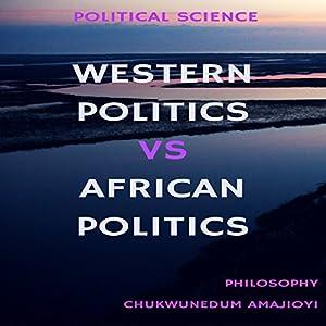 Western Politics Vs African Politics: Political Science Audiobook