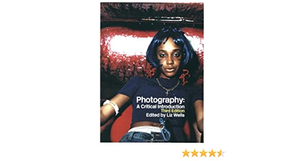 Photography a critical introduction liz wells 9780415307048 photography a critical introduction liz wells 9780415307048 amazon books fandeluxe Image collections