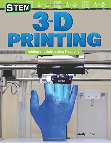 STEM: 3-D Printing: Adding and Subtracting Fractions (Mathematics Readers)