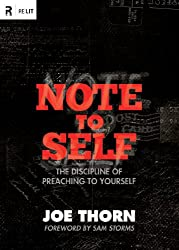 Note to Self (Foreword by Sam Storms): The Discipline of Preaching to Yourself (Re:Lit)