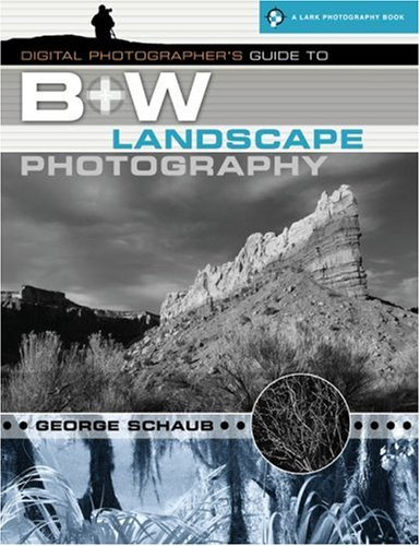 Digital Photographer's Guide to B&W Landscape Photography (A Lark Photography Book)