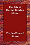 Life of Harriet Beecher Stowe, Charles Edward Stowe, 140683095X