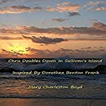 Chris Doubles Down in Sullivan's Island: Inspired By Dorothea Benton Frank | Mary Charleston Boyd