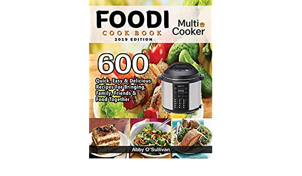 Foodi Multi-Cooker Cookbook #2019: 600 Quick, Easy ...