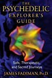 img - for The Psychedelic Explorer's Guide: Safe, Therapeutic, and Sacred Journeys book / textbook / text book