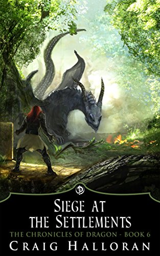 Siege at the Settlements (Book 6 of 10) (The Chronicles of Dragon)