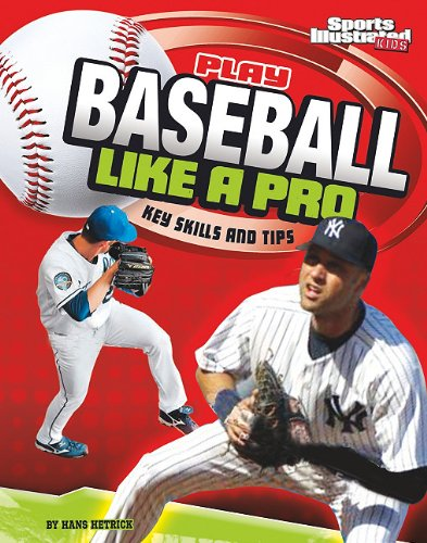 Read Online Play Baseball Like a Pro: Key Skills and Tips (Play Like the Pros (Sports Illustrated for Kids)) pdf epub