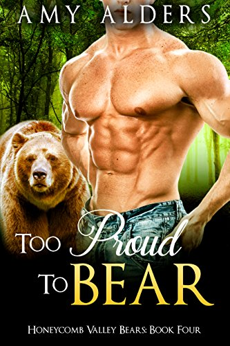 Too Proud to Bear (BBW Paranormal Shape Shifter Romance) (Honeycomb Valley Bears Book 4) -