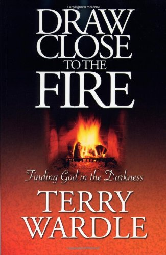 Read Online Draw Close to the Fire: Finding God in the Darkness PDF