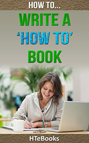 How To Write a How To Book: Quick Start Guide (How To eBooks Book 23) by [HTeBooks]