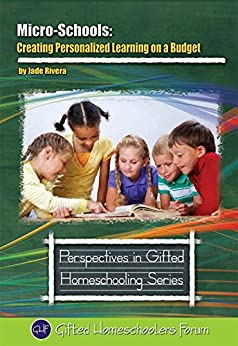 Micro-Schools: Creating Personalized Learning on a Budget (Perspectives in Gifted Homeschooling Book 9) (English Edition) de [Rivera, Jade]