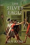 The Silver Eagle, Ben Kane, 0312672845